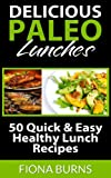 Free Kindle Book : Delicious Paleo Lunches: 50 Quick & Easy Healthy Lunch Recipes (Delicious Paleo Recipes)