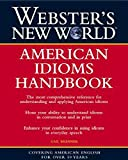 Webster's New World American Idioms Handbook by Gail Brenner