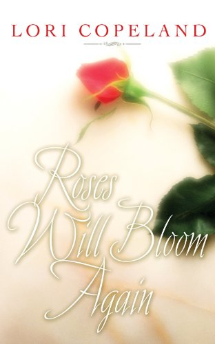 Roses Will Bloom Again by Lori Copeland