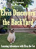 Free Kindle Book : Elvis Discovers the Backyard: Learning Adventures with Elvis the Cat (Children