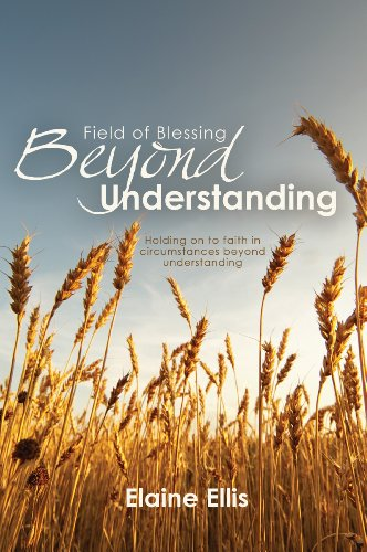 Field of Blessing Beyond Understanding: Holding on to faith in circumstances beyond understanding
