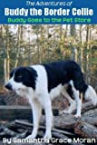 Free Kindle Book : The Adventures of Buddy the Border Collie: Buddy Goes to the Pet Store