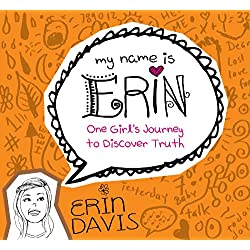 My Name is Erin: One Girl's Journey to Discover Truth (My Name is Erin Series)