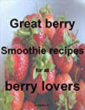 Free Kindle Book : Great berry smoothies for all berry lovers
