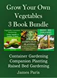 Free Kindle Book : Grow Your Own Vegetables - 3 Book Bundle: The Vegetable Growers Guide to Companion Planting: The Role of Flowers, Herbs & Organic Thinking. Raised Bed Gardening.Vegetable Container Gardening