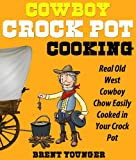 Free Kindle Book : COWBOY CROCK POT COOKING - Real Old West Cowboy Chow Easily Cooked in Your Crock Pot