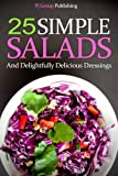 Free Kindle Book : 25 Simple Salads and Delightfully Delicious Dressings