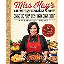 Miss Kay's Duck Commander Kitchen: Faith, Family, and Food