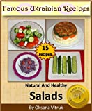 Free Kindle Book : Natural And Healthy Salads - Step by step picture cookbook (Famous Ukrainian Recipes)