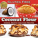 Free Kindle Book : Coconut Flour (Gluten Free, Cookie, Muffin And Cake Recipes)