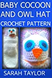 Free Kindle Book : Baby Cocoon And Owl Hat Crochet Pattern