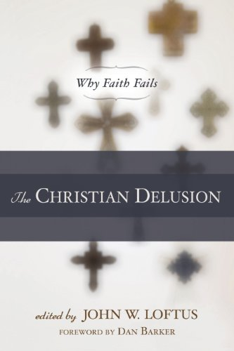 The Christian Delusion: Why Faith Fails. By John W. Loftus