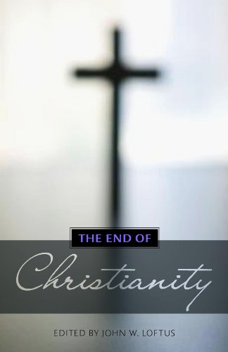 The End of Christianity. By John W. Loftus