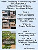 Free Kindle Book : Worm Composting & Woodworking Plans: 2 BOOK BUNDLE for Use in Organic Gardening of Growing Vegetables & Herbs