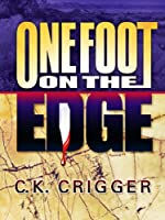 One Foot on the Edge by C. K. Crigger