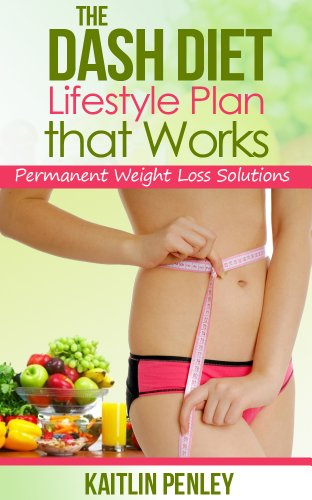 The DASH Diet Lifestyle Plan That Works: Permanent Weight Loss Solutions Fat Burner Diets