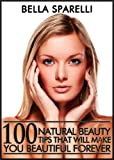 Free Kindle Book : 100 Natural Beauty Tips That Will Make You Beautiful Forever