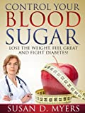 Free Kindle Book : Control Your Blood Sugar: Lose the Weight, Feel Great, and Fight Diabetes!