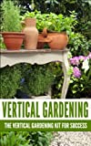 Free Kindle Book : Vertical Gardening: The Vertical Gardening Kit For Success