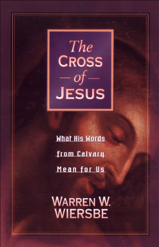 The Cross of Jesus: What His Words from Calvary Mean for Us