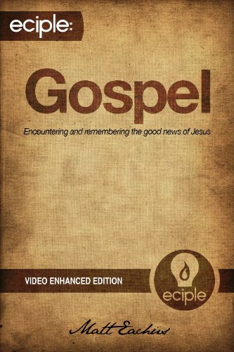 eciple: Gospel: Encountering and Remembering the Good News of Jesus