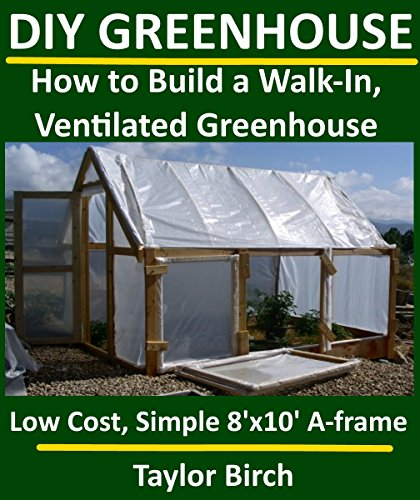 Discover the book diy greenhouse how to build a walk in ventilated greenhouse using wood - How to build a wooden greenhouse ...