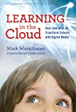 Learning in the cloud : how (and why) to transform schools with digital media