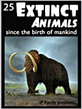 Free Kindle Book : 25 Extinct Animals... since the birth of mankind! Animal Facts, Photos and Video Links. (25 Amazing Animals Series)