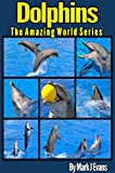 Free Kindle Book : Dolphin Book for Kids: Stunning Photo Marine Book for Kids with Fun Information and Facts on Dolphins: Animal Photo Book for Kids (The Amazing World Series 1)