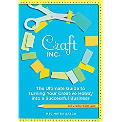 Craft, Inc. - The Ultimate Guide to Turning Your Creative Hobby into a Successful Business