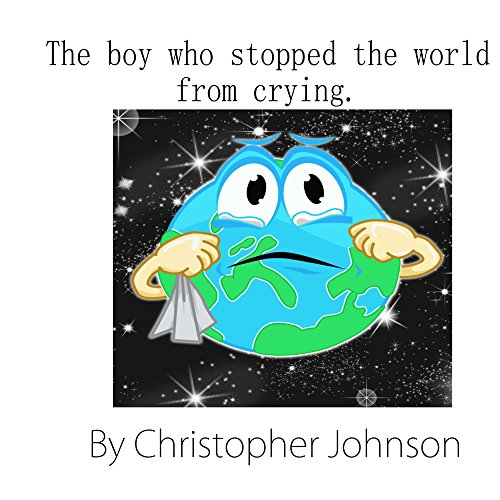 Free Kindle Book : The boy who stopped the world from crying