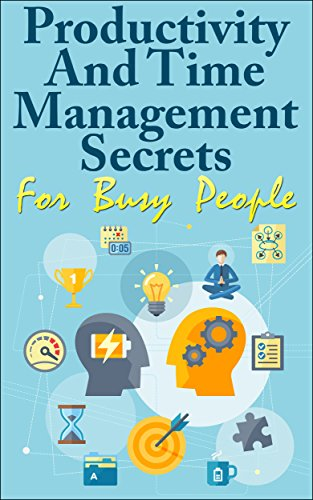 PDF Productivity And Time Management Secrets For Busy People Time Management Productivity Productive How To Manage Time