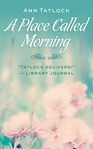A Place Called Morning by Ann Tatlock - Christy Award Winner