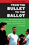 From the bullet to the ballot [electronic resource] : the Illinois Chapter of the Black Panther Party and racial coalition politics in Chicago