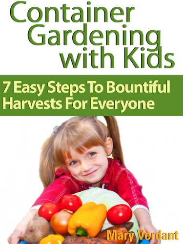 Free Kindle Book : Container Gardening with Kids: 7 Easy Steps to Bountiful Harvests for Everyone