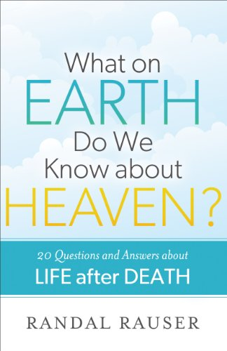 What on Earth Do We Know about Heaven?: 20 Questions and Answers about Life after Death