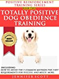 Free Kindle Book : Totally Positive Dog Obedience Training (Positive Reinforcement Dog Training Series: Book 2)