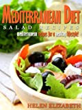 Free Kindle Book : Mediterranean Diet Salad Recipes: Mediterranean Recipes For A Healthy Lifestyle