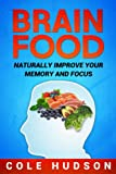 Free Kindle Book : Brain Food: Superfoods to Naturally Improve Your Memory, Focus & Concentration