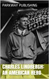 Free Kindle Book : Charles Lindbergh:  An American Hero