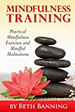 Free Kindle Book : Meditation and Mindfulness Training: Practical Mindfulness Exercises and Mindful Meditations (The Meditation for Life Series)