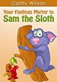Free Kindle Book : Your Feelings Matter to Sam the Sloth (The Colorful World of Feelings)