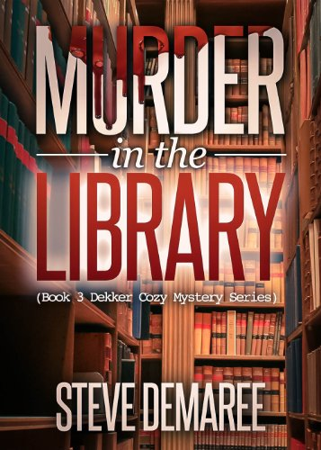 Free Kindle Book : Murder In The Library (Book 3 Dekker Cozy Mystery Series)