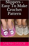 Free Kindle Book : Slippers - Easy To Make Crochet Pattern