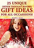 Free Kindle Book : 25 Unique (Never Thought Before) Gift Ideas For All Occasions! Step-by-Step Instructions Enclosed.