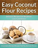 Free Kindle Book : Coconut Flour Recipes - A Decadent Gluten-Free, Low-Carb Alternative To Wheat (The Easy Recipe)