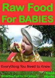 Free Kindle Book : Raw Food For Babies: The Proven Natural Alternative For Happier, Healthier Infants (Raw Food For You)