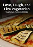 Free Kindle Book : Vegetarian Zucchini - 30 Delicious Recipes (Easy Vegetarian Recipes)