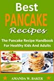 Free Kindle Book : Best Pancake Recipes: The Ultimate Pancake Recipe Handbook For Kids And Adults (With Photos)