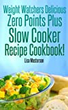 Free Kindle Book : Weight Watchers: Delicious Zero Points Plus Slow Cooker Recipe Cookbook